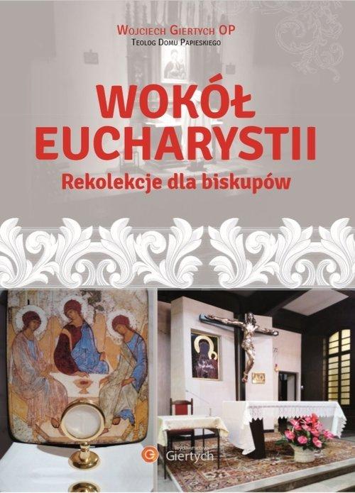 Wokół Eucharystii. Rekolekcje dla - okładka książki
