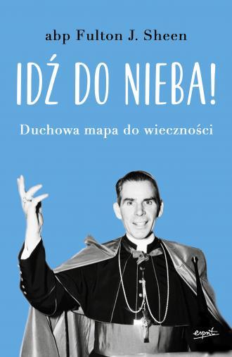 Idź do nieba! Duchowa mapa do wieczności - okładka książki