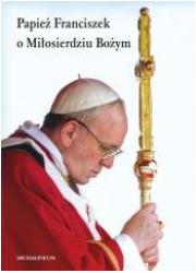 Papież Franciszek o Miłosierdziu - okładka książki