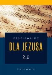 Zaśpiewajmy dla Jezusa 2.0 - śpiewnik - okładka książki