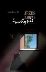 Jezus zaufał Faustynie - okładka książki