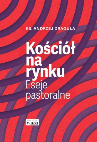 Kościół na rynku. Eseje pastoralne - okładka książki