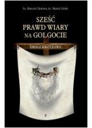 Sześć prawd wiary na Golgocie. - okładka książki