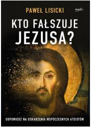 Kto fałszuje Jezusa? Odpowiedź - okładka książki
