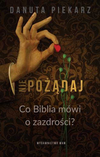 Nie pożądaj. Co Biblia mówi o zazdrości? - okładka książki