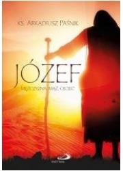 Józef. Mężczyzna, mąż, ojciec - okładka książki
