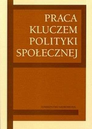 Praca kluczem polityki społecznej. - okładka książki