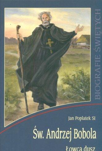 Święty Andrzej Bobola. Łowca dusz - okładka książki