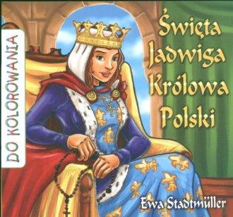 Święta Jadwiga. Królowa Polski. - okładka książki