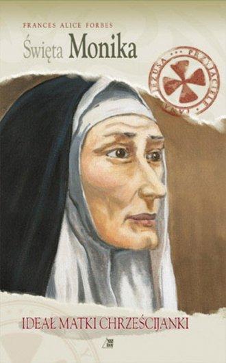 Święta Monika. Ideał Matki Chrześcijanki - okładka książki